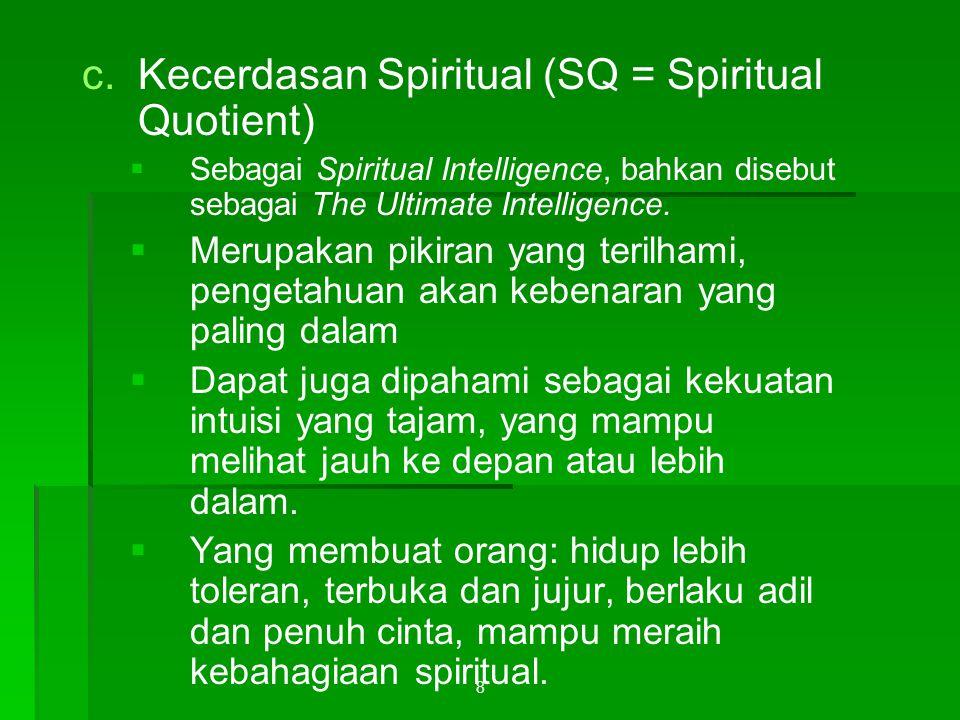 8 c. c.Kecerdasan Spiritual (SQ = Spiritual Quotient)   Sebagai Spiritual Intelligence, bahkan disebut sebagai The Ultimate Intelligence.   Merupa