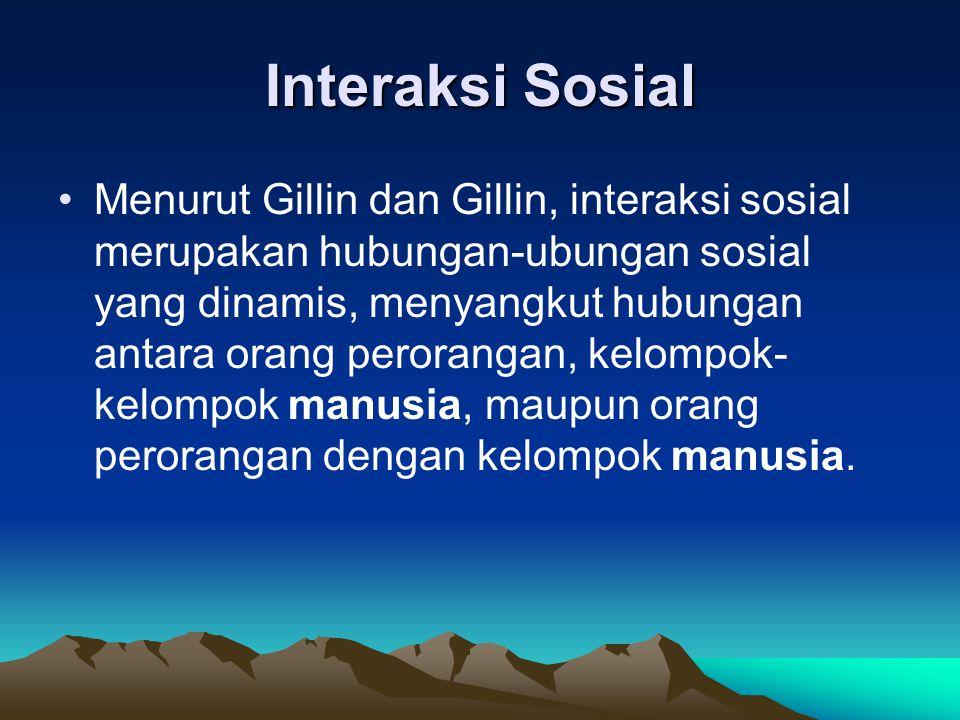 Interaksi Sosial Menurut Gillin dan Gillin, interaksi sosial merupakan hubungan-ubungan sosial yang dinamis, menyangkut hubungan antara orang perorang