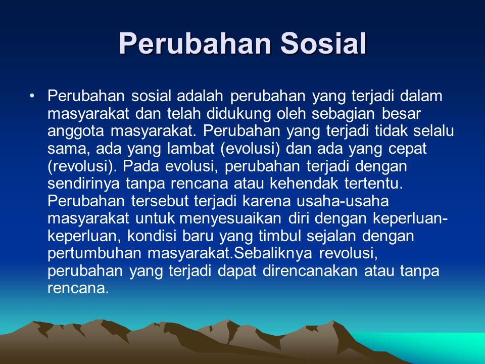 Perubahan Sosial Perubahan sosial adalah perubahan yang terjadi dalam masyarakat dan telah didukung oleh sebagian besar anggota masyarakat. Perubahan
