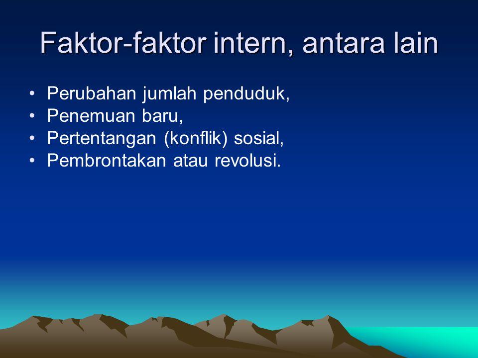 Faktor-faktor intern, antara lain Perubahan jumlah penduduk, Penemuan baru, Pertentangan (konflik) sosial, Pembrontakan atau revolusi.