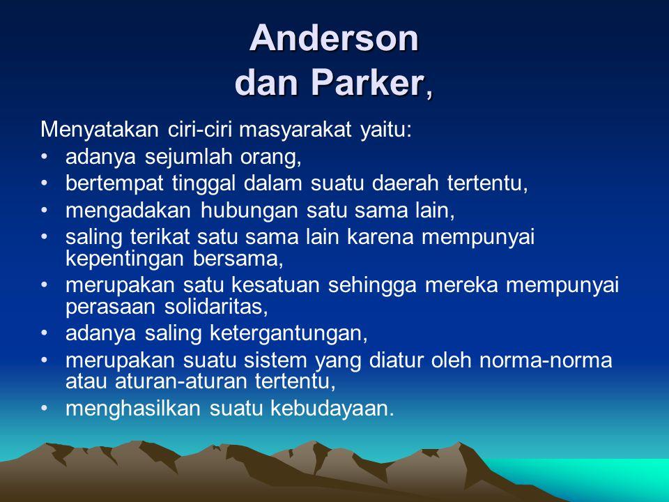 Anderson dan Parker, Menyatakan ciri-ciri masyarakat yaitu: adanya sejumlah orang, bertempat tinggal dalam suatu daerah tertentu, mengadakan hubungan