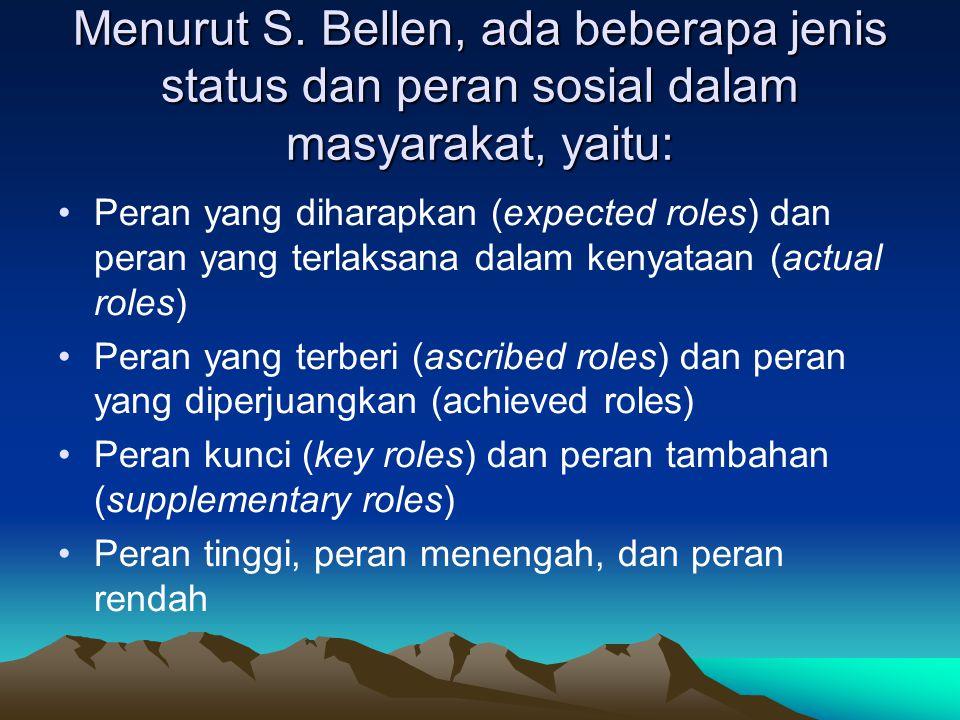 Menurut S. Bellen, ada beberapa jenis status dan peran sosial dalam masyarakat, yaitu: Peran yang diharapkan (expected roles) dan peran yang terlaksan