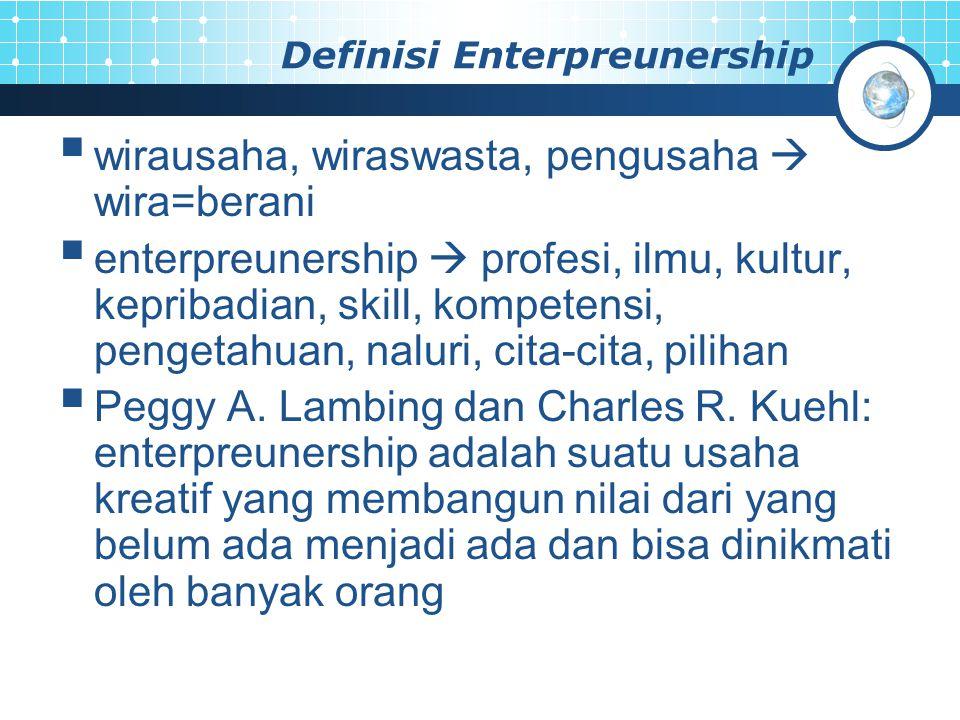 Definisi Enterpreunership  wirausaha, wiraswasta, pengusaha  wira=berani  enterpreunership  profesi, ilmu, kultur, kepribadian, skill, kompetensi,