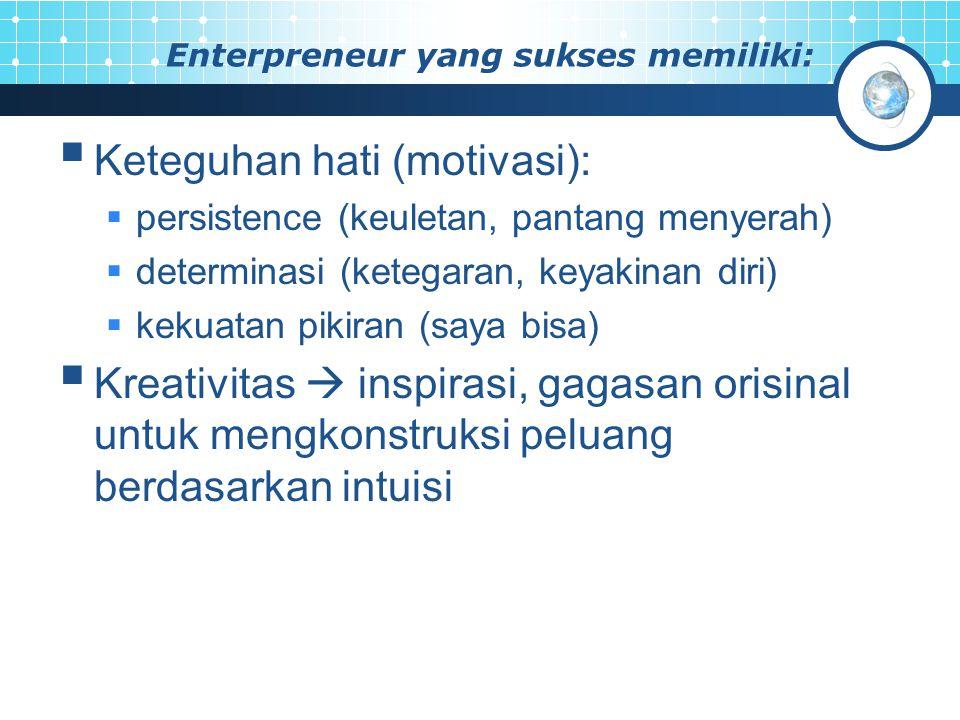 Enterpreneur yang sukses memiliki:  Keteguhan hati (motivasi):  persistence (keuletan, pantang menyerah)  determinasi (ketegaran, keyakinan diri) 