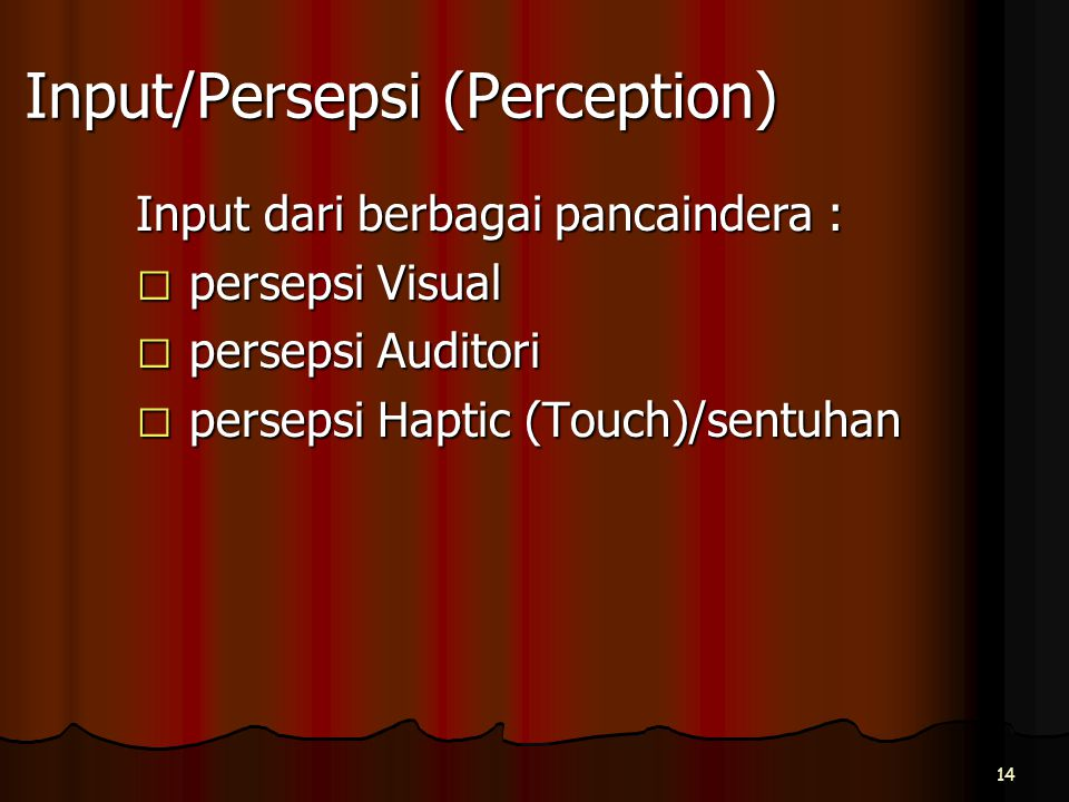 Input/Persepsi (Perception) Input dari berbagai pancaindera : persepsi Visual persepsi Auditori persepsi Haptic (Touch)/sentuhan 14