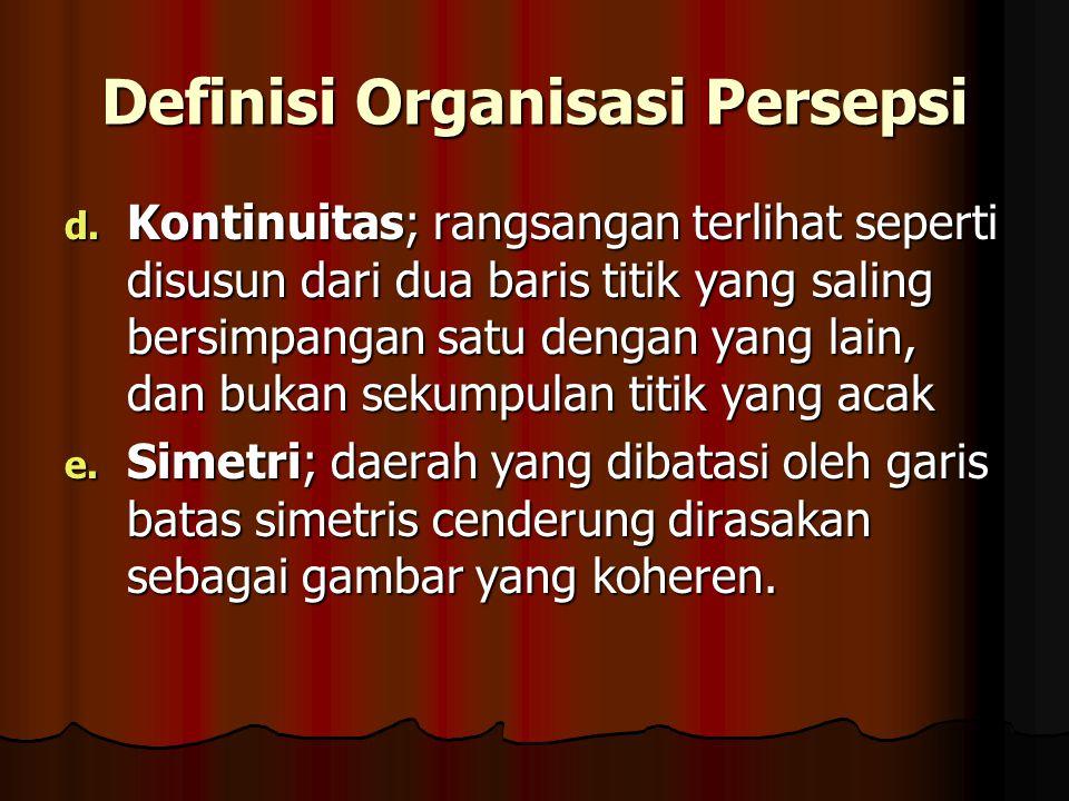 Definisi Organisasi Persepsi d. Kontinuitas; rangsangan terlihat seperti disusun dari dua baris titik yang saling bersimpangan satu dengan yang lain,