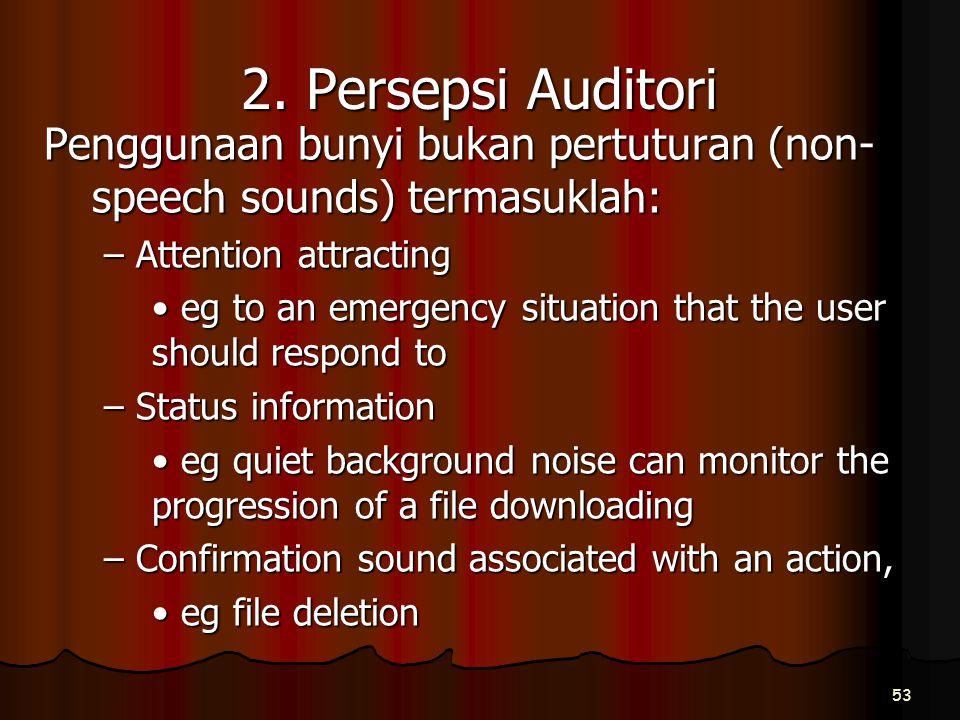 2. Persepsi Auditori Penggunaan bunyi bukan pertuturan (non- speech sounds) termasuklah: – Attention attracting eg to an emergency situation that the