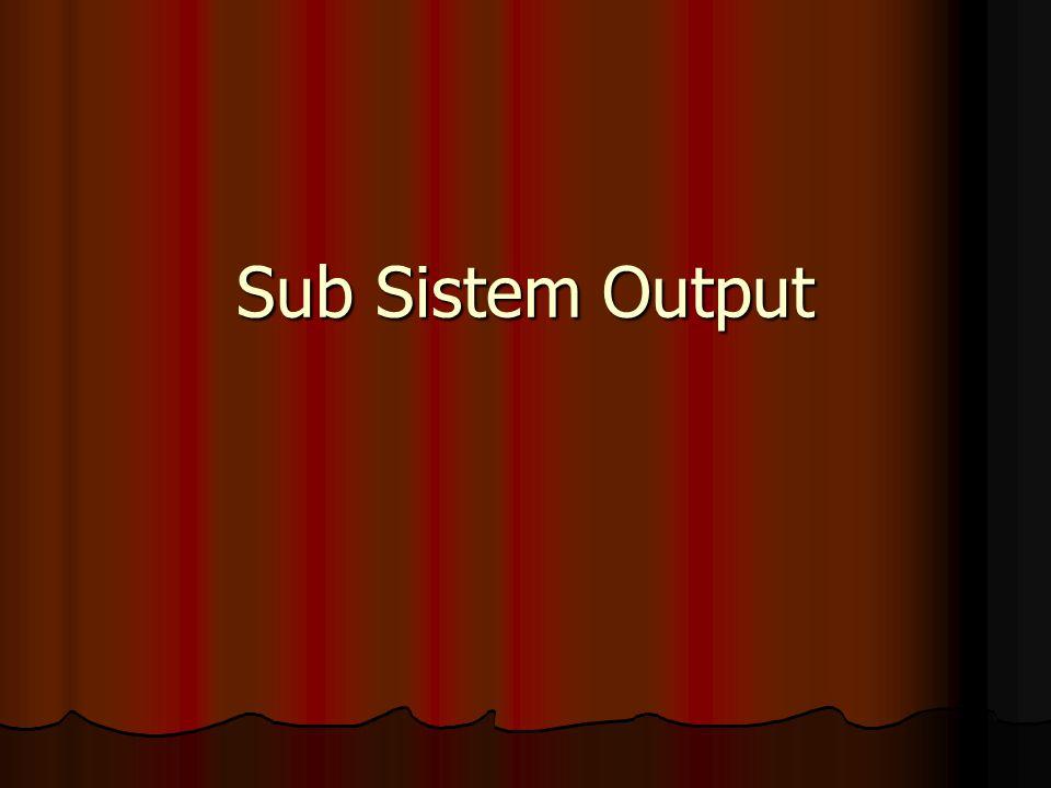 Sub Sistem Output