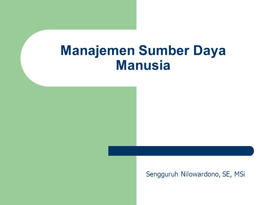 Manajemen Sumber Daya Manusia Sengguruh Nilowardono, SE, MSi
