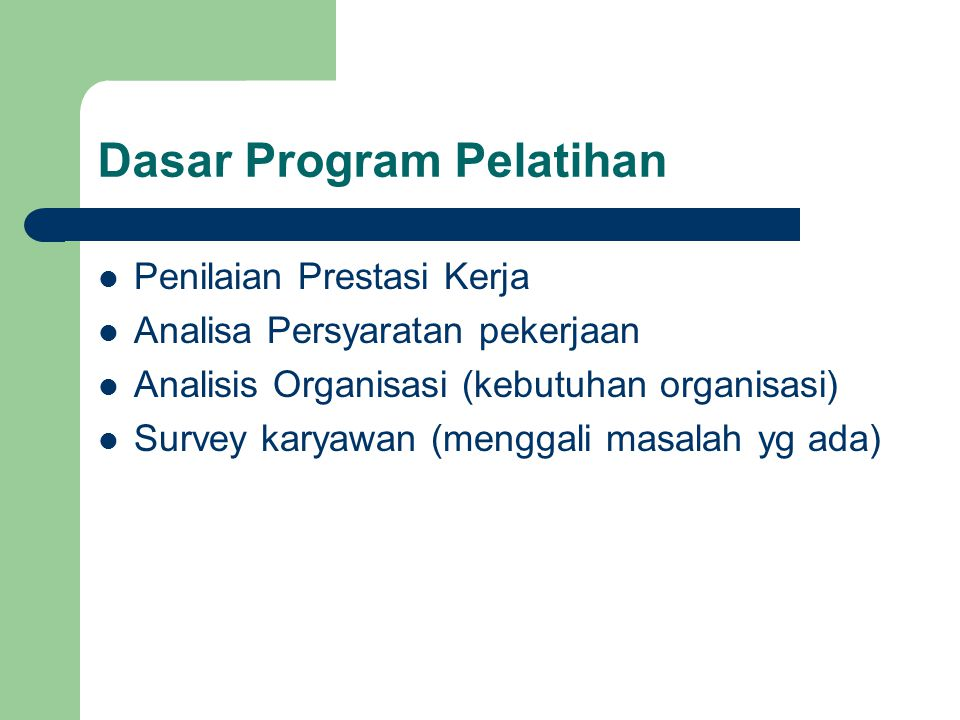 Dasar Program Pelatihan Penilaian Prestasi Kerja Analisa Persyaratan pekerjaan Analisis Organisasi (kebutuhan organisasi) Survey karyawan (menggali ma