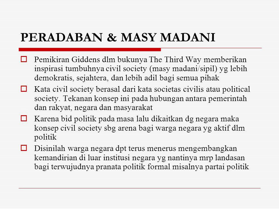 PERADABAN & MASY MADANI  Pemikiran Giddens dlm bukunya The Third Way memberikan inspirasi tumbuhnya civil society (masy madani/sipil) yg lebih demokr
