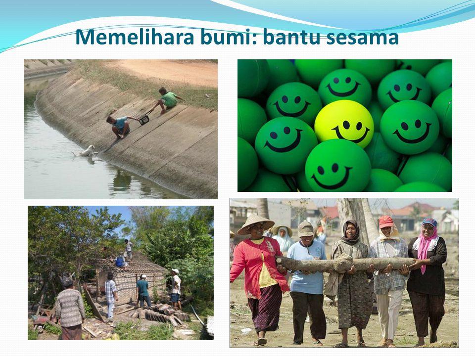 Memelihara bumi; menjaga lingkungan