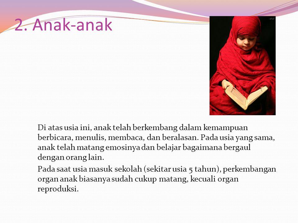 2. Anak-anak Di atas usia ini, anak telah berkembang dalam kemampuan berbicara, menulis, membaca, dan beralasan. Pada usia yang sama, anak telah matan
