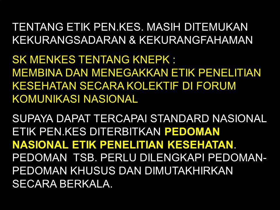 A.A.LOEDIN KNEPK15 BUTIR PEDOMAN 3 PENELITIAN DENGAN SPONSOR EKSTERNAL EKSTERNAL: DILAKSANAKAN DI INDONESIA DISPONSOR / DIBIAYAI / DILAKSANAKAN OLEH ORGANISASI LUAR NGERI / DALAM NEGERI / INDUSTRI PERSETUJUAN ETIK DARI NEGARA / ORGANISASI ASALNYA UNTUK KEPK INDONESIA PEMBENARAN MELAKSANAKANNYA DI iNDONESIA DINKES / KEPK MENJAMIN BAHWA PENELITIAN SESUAI KEBUTUHAN & PRIORITAS INDOINESIA