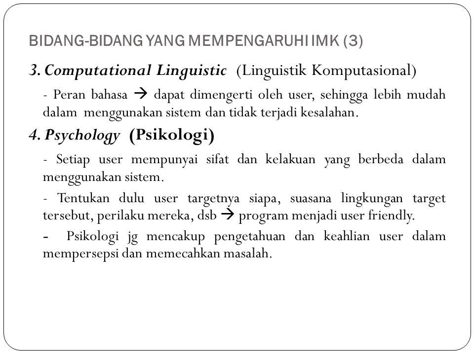 BIDANG-BIDANG YANG MEMPENGARUHI IMK (3) 3. Computational Linguistic (Linguistik Komputasional) - Peran bahasa  dapat dimengerti oleh user, sehingga l
