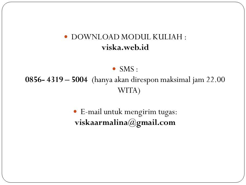 DOWNLOAD MODUL KULIAH : viska.web.id SMS : 0856- 4319 – 5004 (hanya akan direspon maksimal jam 22.00 WITA) E-mail untuk mengirim tugas: viskaarmalina@