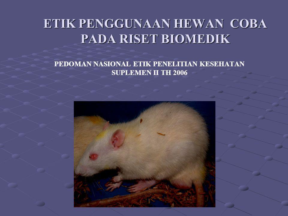 ETIK PENGGUNAAN HEWAN COBA PADA RISET BIOMEDIK PEDOMAN NASIONAL ETIK PENELITIAN KESEHATAN SUPLEMEN II TH 2006