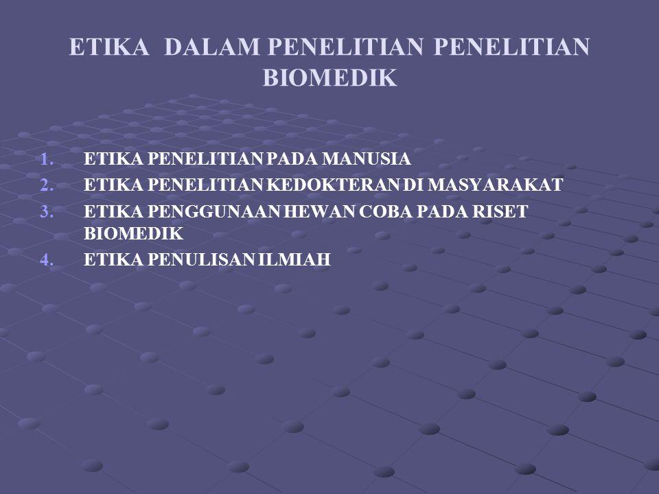 ETIKA DALAM PENELITIAN PENELITIAN BIOMEDIK 1. 1.ETIKA PENELITIAN PADA MANUSIA 2. 2.ETIKA PENELITIAN KEDOKTERAN DI MASYARAKAT 3. 3.ETIKA PENGGUNAAN HEW