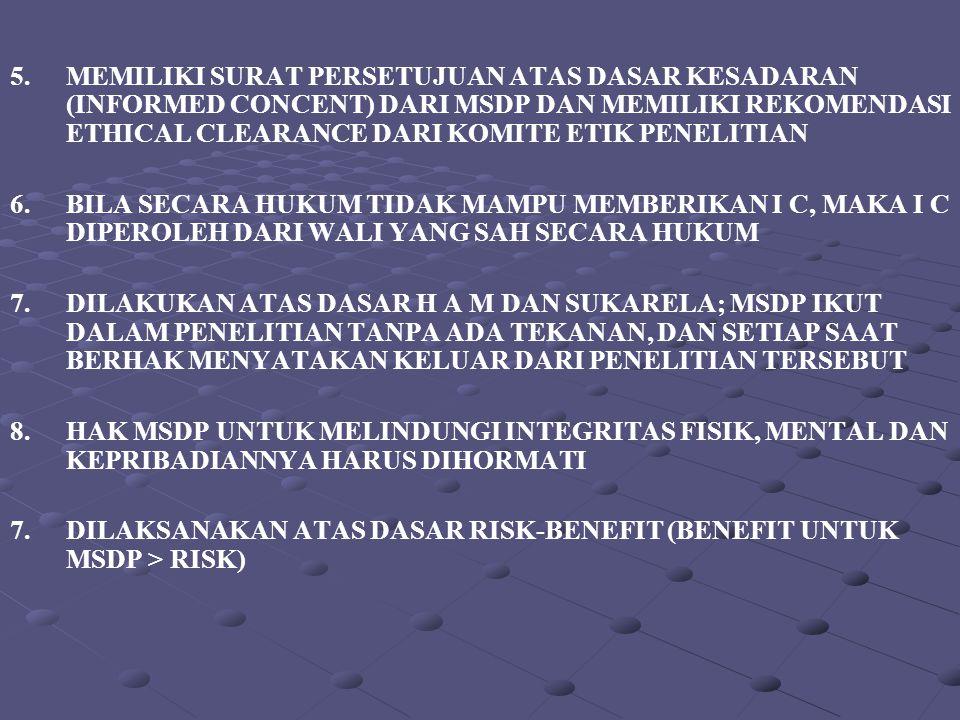 5.MEMILIKI SURAT PERSETUJUAN ATAS DASAR KESADARAN (INFORMED CONCENT) DARI MSDP DAN MEMILIKI REKOMENDASI ETHICAL CLEARANCE DARI KOMITE ETIK PENELITIAN
