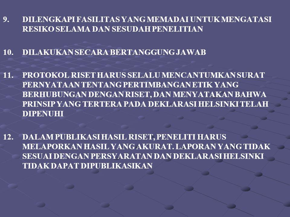 9.DILENGKAPI FASILITAS YANG MEMADAI UNTUK MENGATASI RESIKO SELAMA DAN SESUDAH PENELITIAN 10.DILAKUKAN SECARA BERTANGGUNG JAWAB 11.PROTOKOL RISET HARUS
