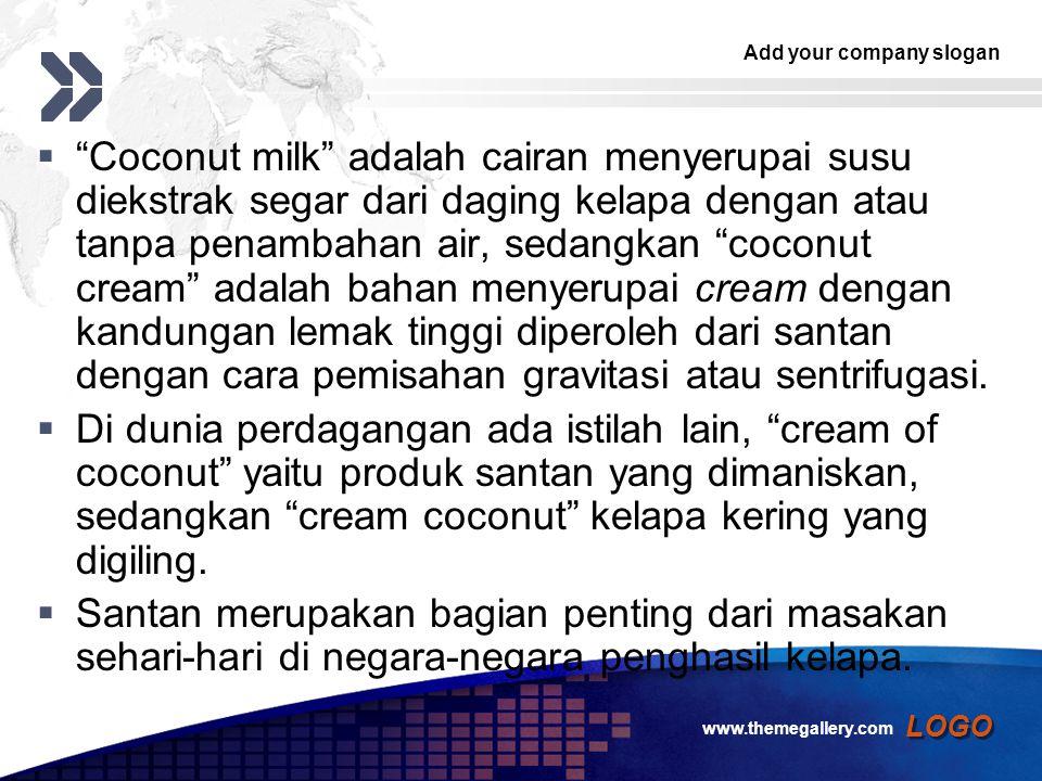 Add your company slogan LOGO  Coconut milk adalah cairan menyerupai susu diekstrak segar dari daging kelapa dengan atau tanpa penambahan air, sedangkan coconut cream adalah bahan menyerupai cream dengan kandungan lemak tinggi diperoleh dari santan dengan cara pemisahan gravitasi atau sentrifugasi.