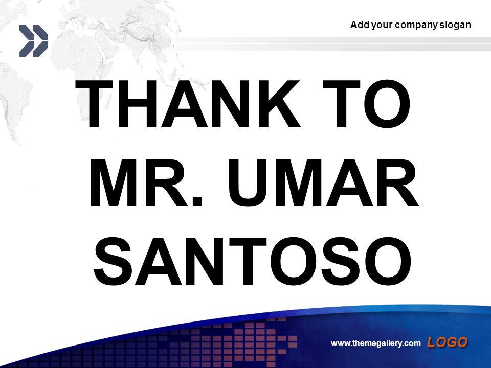 Add your company slogan LOGO THANK TO MR. UMAR SANTOSO www.themegallery.com