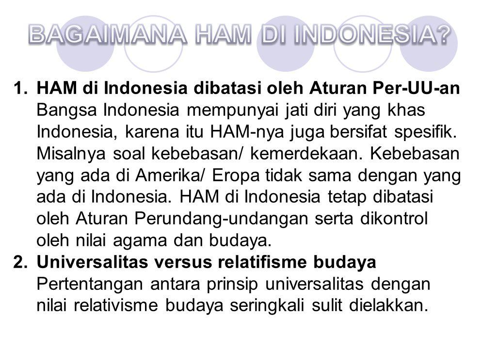 1. HAM di Indonesia dibatasi oleh Aturan Per-UU-an Bangsa Indonesia mempunyai jati diri yang khas Indonesia, karena itu HAM-nya juga bersifat spesifik