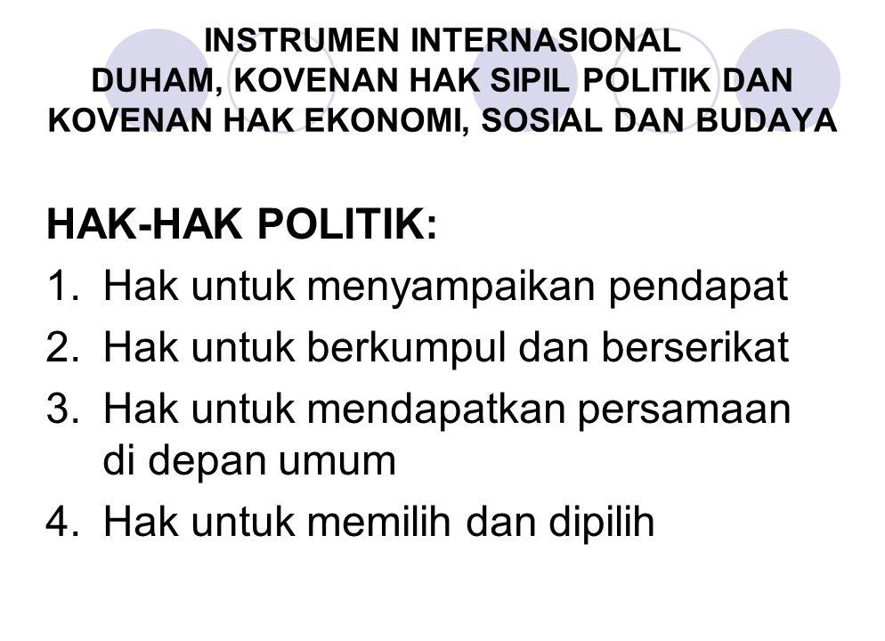 HAK-HAK POLITIK: 1.Hak untuk menyampaikan pendapat 2.Hak untuk berkumpul dan berserikat 3.Hak untuk mendapatkan persamaan di depan umum 4.Hak untuk me