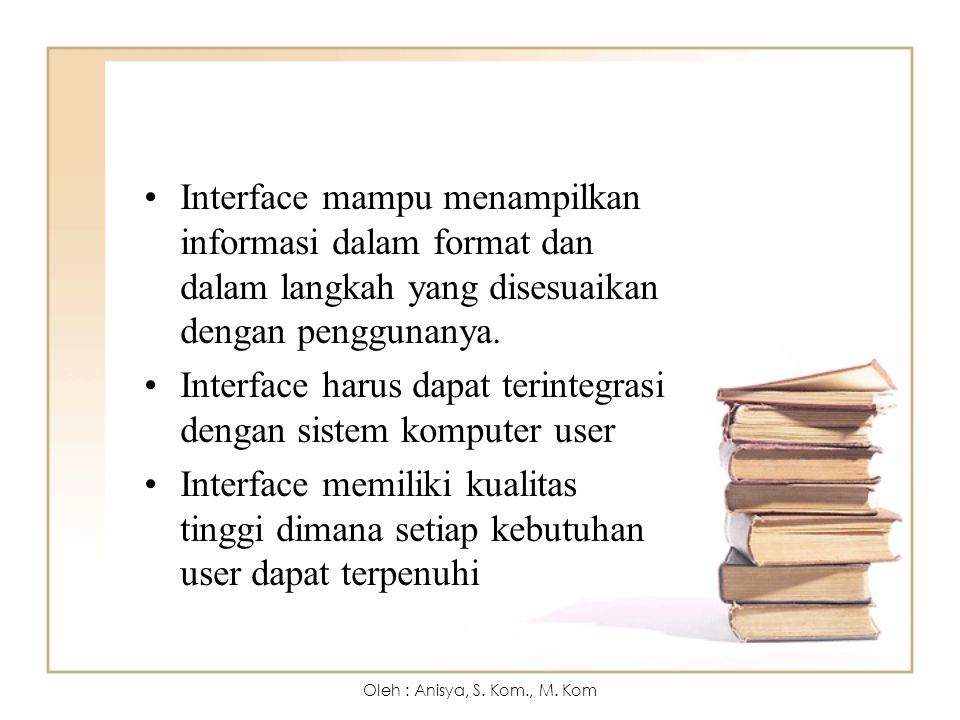 Interface mampu menampilkan informasi dalam format dan dalam langkah yang disesuaikan dengan penggunanya.Interface mampu menampilkan informasi dalam format dan dalam langkah yang disesuaikan dengan penggunanya.