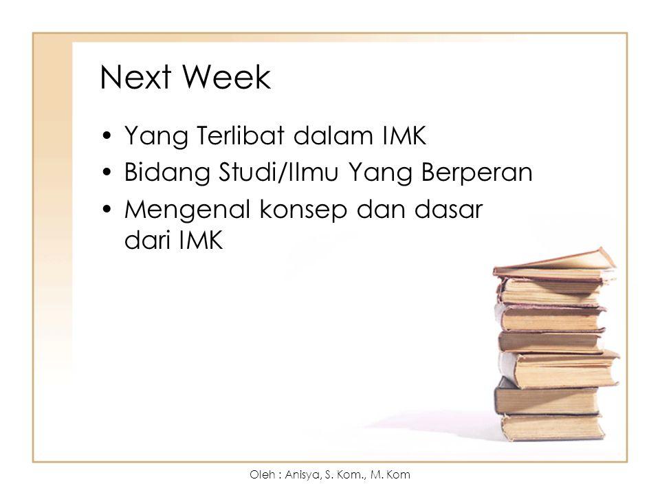 Next Week Yang Terlibat dalam IMK Bidang Studi/Ilmu Yang Berperan Mengenal konsep dan dasar dari IMK Oleh : Anisya, S.