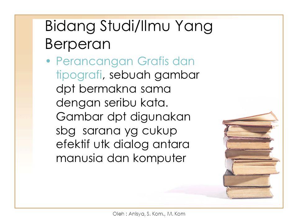 Bidang Studi/Ilmu Yang Berperan Perancangan Grafis dan tipografi, sebuah gambar dpt bermakna sama dengan seribu kata.