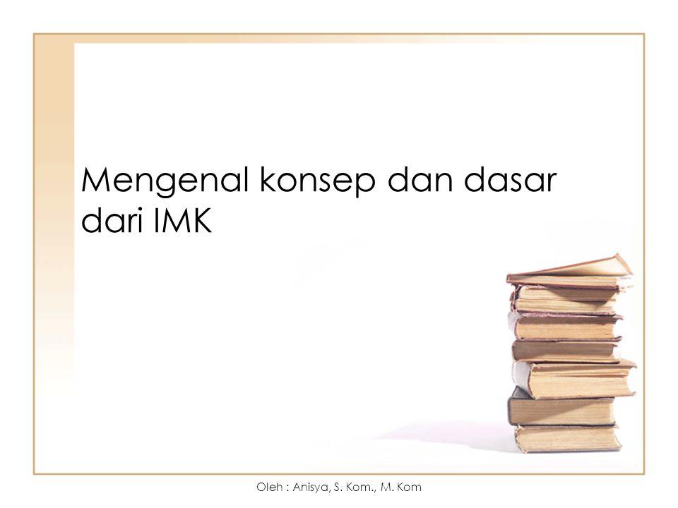 Mengenal konsep dan dasar dari IMK Oleh : Anisya, S. Kom., M. Kom