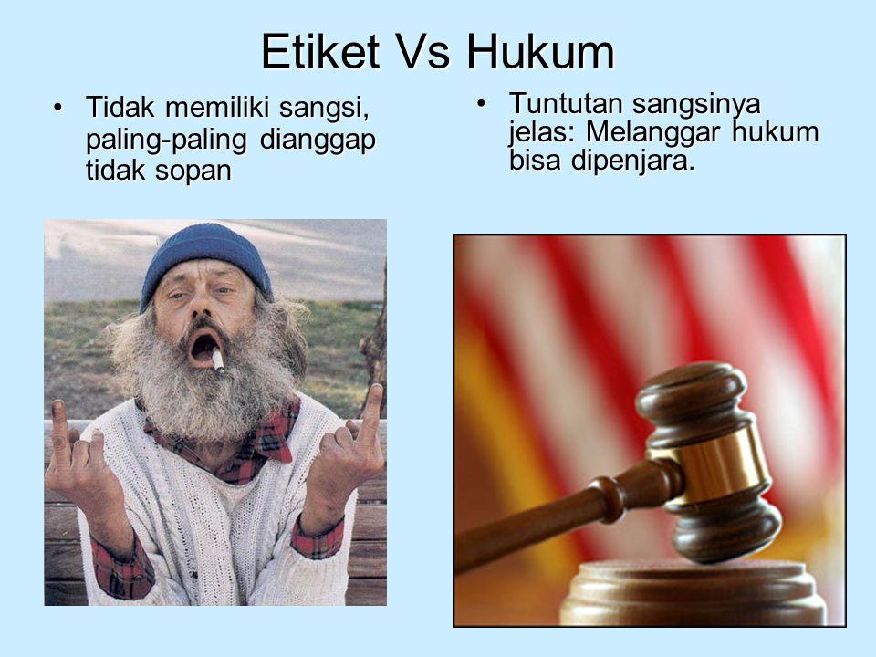 Etiket Vs Hukum Tidak memiliki sangsi, paling-paling dianggap tidak sopanTidak memiliki sangsi, paling-paling dianggap tidak sopan Tuntutan sangsinya
