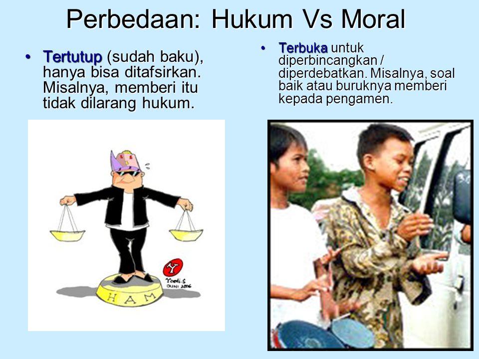 Perbedaan: Hukum Vs Moral Tertutup (sudah baku), hanya bisa ditafsirkan. Misalnya, memberi itu tidak dilarang hukum.Tertutup (sudah baku), hanya bisa