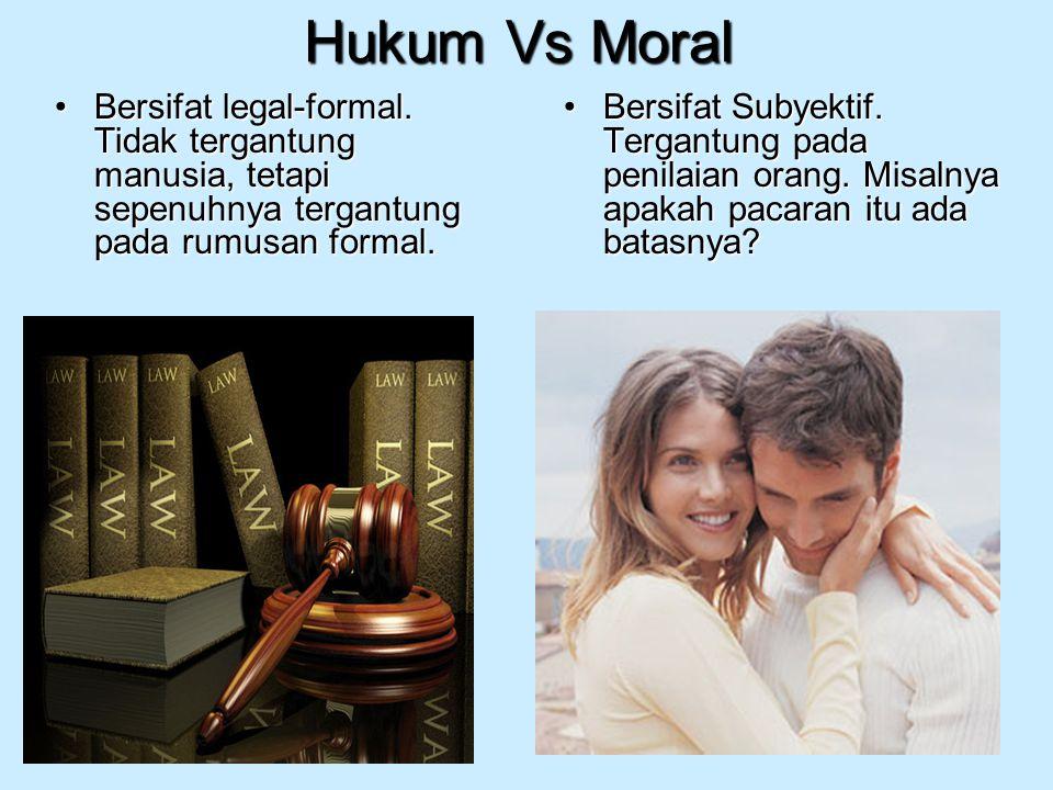 Hukum Vs Moral Bersifat legal-formal. Tidak tergantung manusia, tetapi sepenuhnya tergantung pada rumusan formal.Bersifat legal-formal. Tidak tergantu
