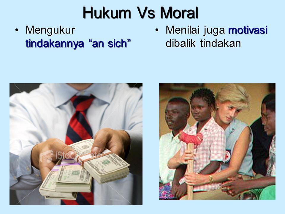 """Hukum Vs Moral Mengukur tindakannya """"an sich""""Mengukur tindakannya """"an sich"""" Menilai juga motivasi dibalik tindakanMenilai juga motivasi dibalik tindak"""