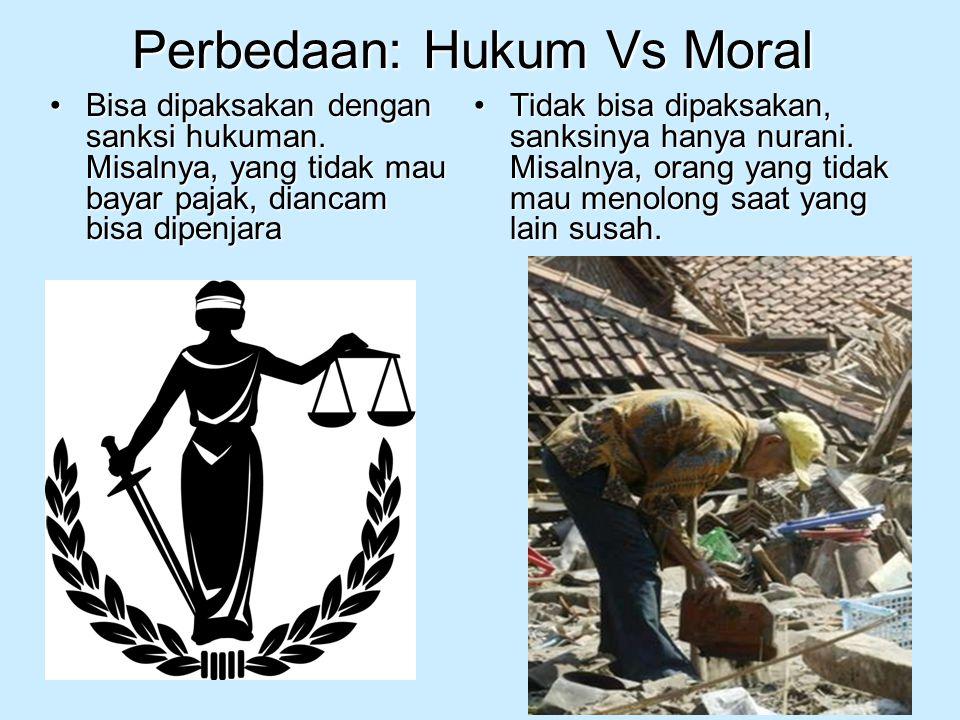 Perbedaan: Hukum Vs Moral Bisa dipaksakan dengan sanksi hukuman. Misalnya, yang tidak mau bayar pajak, diancam bisa dipenjaraBisa dipaksakan dengan sa