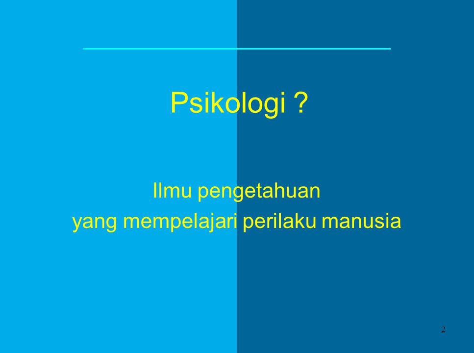 Psikologi ? Ilmu pengetahuan yang mempelajari perilaku manusia 2