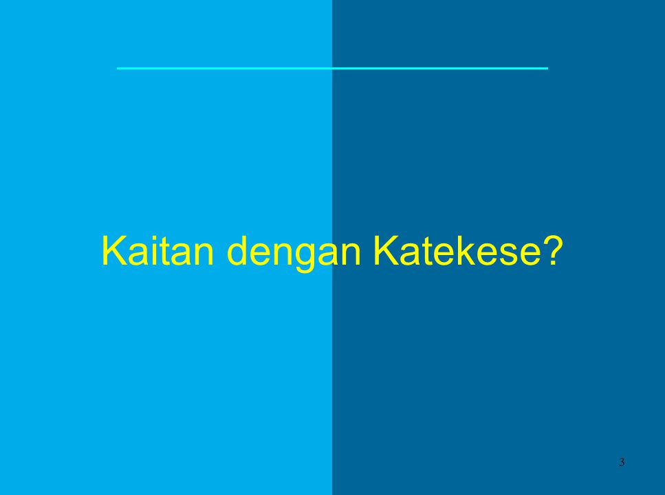 Kaitan dengan Katekese? 3