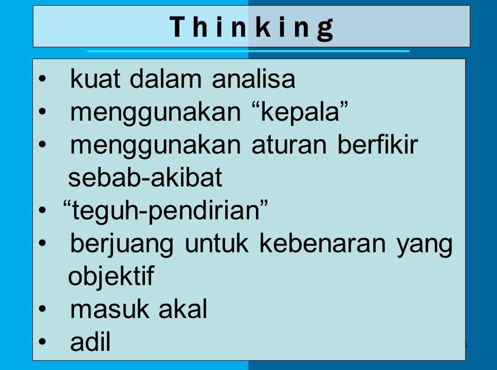 57 T hinking F eeling bagi orang Thinking, para Feeling terkesan berpikir tidak jelas dan emosional bagi orang Feeling, para Thinking terkesan dingin