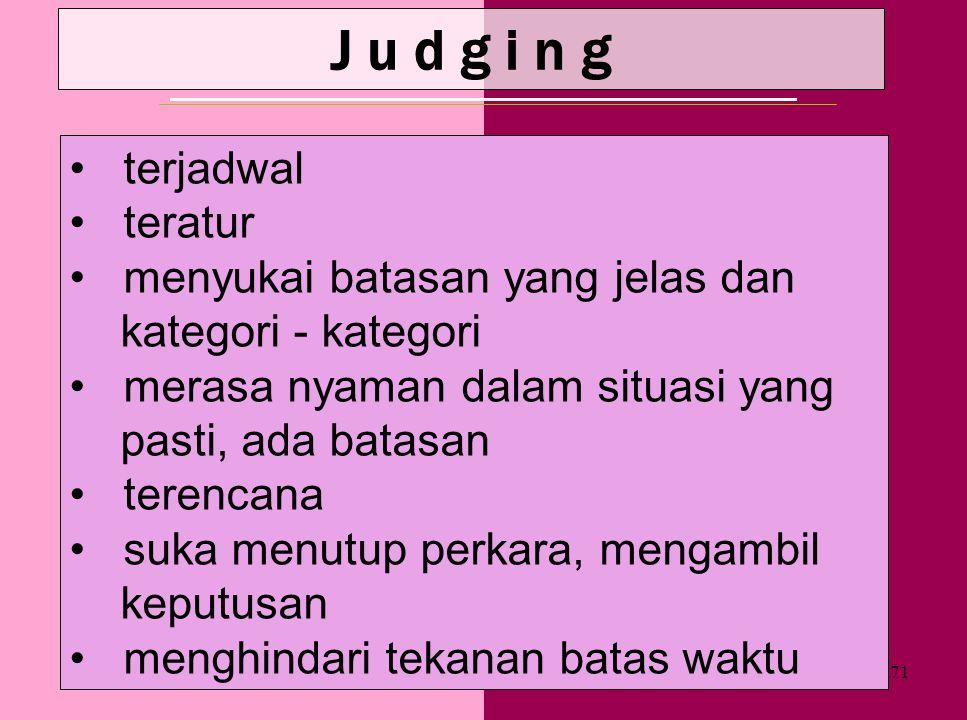 70 P erceivingJ udging bagi orang Judging, para Perceiving terkesan tidak terorganisir, dan tidak bertanggung jawab bagi orang Perceiving, para Judgin