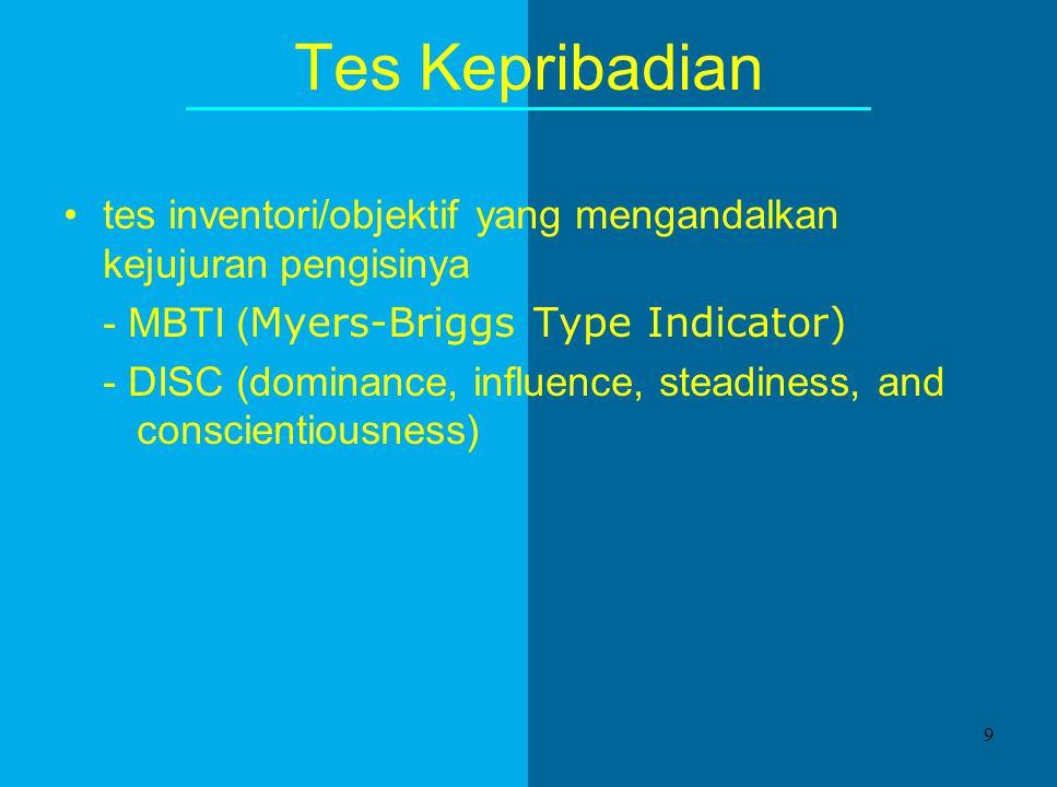 Tes Kepribadian tes inventori/objektif yang mengandalkan kejujuran pengisinya - MBTI ( Myers-Briggs Type Indicator) - DISC (dominance, influence, steadiness, and conscientiousness) 9