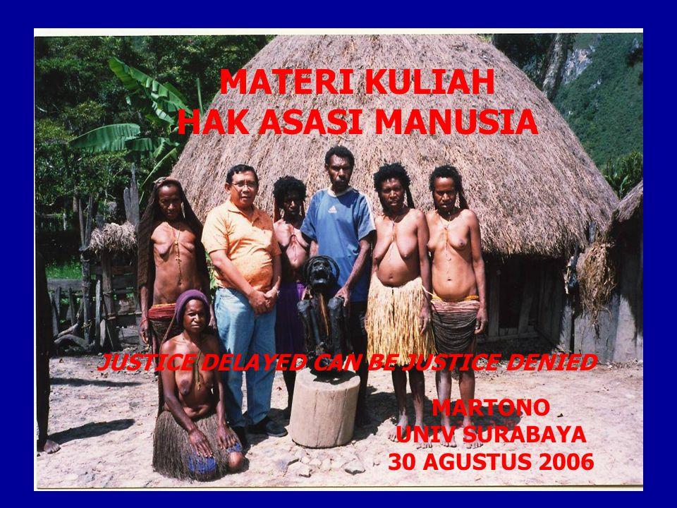MARTONO UNIV SURABAYA 30 AGUSTUS 2006 JUSTICE DELAYED CAN BE JUSTICE DENIED MATERI KULIAH HAK ASASI MANUSIA