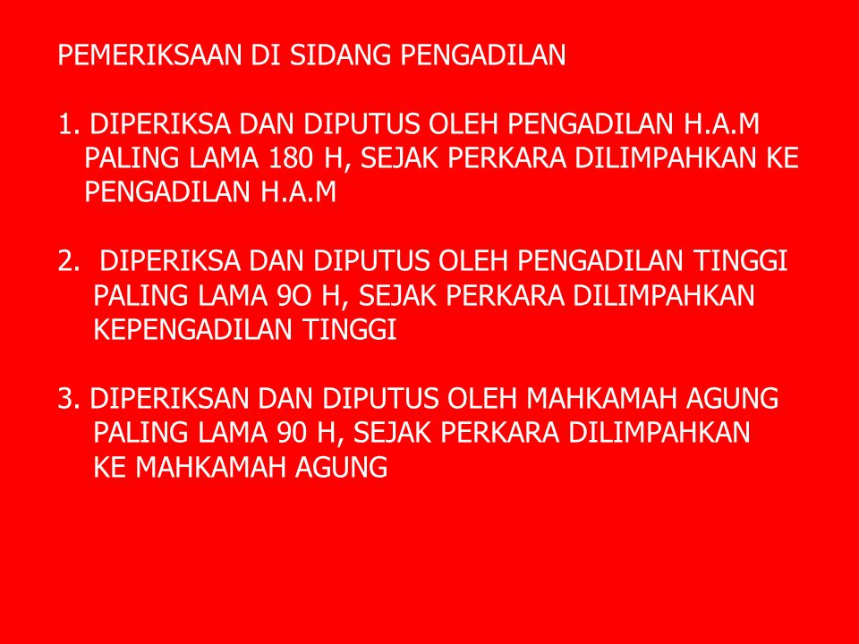 PEMERIKSAAN DI SIDANG PENGADILAN 1.DIPERIKSA DAN DIPUTUS OLEH PENGADILAN H.A.M PALING LAMA 180 H, SEJAK PERKARA DILIMPAHKAN KE PENGADILAN H.A.M 2. DIP