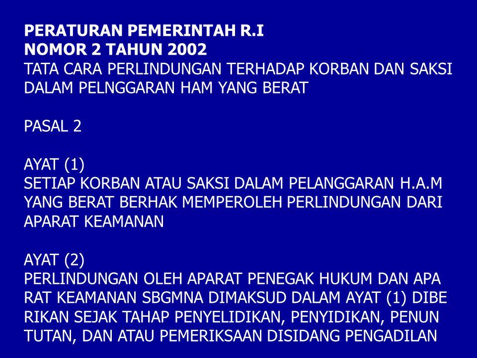 PERATURAN PEMERINTAH R.I NOMOR 2 TAHUN 2002 TATA CARA PERLINDUNGAN TERHADAP KORBAN DAN SAKSI DALAM PELNGGARAN HAM YANG BERAT PASAL 2 AYAT (1) SETIAP K