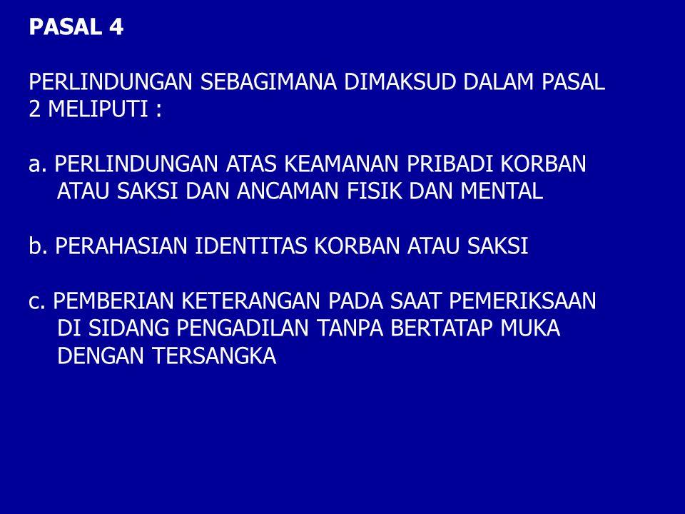PASAL 4 PERLINDUNGAN SEBAGIMANA DIMAKSUD DALAM PASAL 2 MELIPUTI : a.PERLINDUNGAN ATAS KEAMANAN PRIBADI KORBAN ATAU SAKSI DAN ANCAMAN FISIK DAN MENTAL