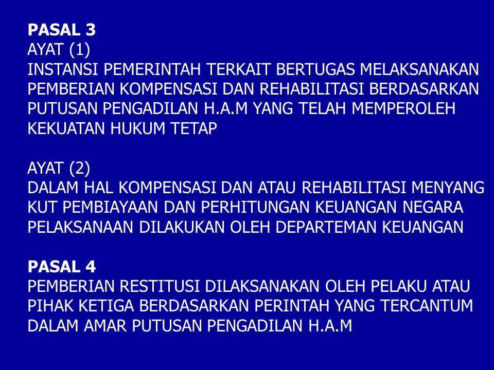 PASAL 3 AYAT (1) INSTANSI PEMERINTAH TERKAIT BERTUGAS MELAKSANAKAN PEMBERIAN KOMPENSASI DAN REHABILITASI BERDASARKAN PUTUSAN PENGADILAN H.A.M YANG TEL