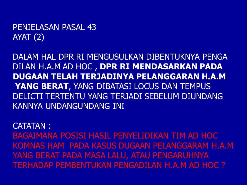 PENJELASAN PASAL 43 AYAT (2) DALAM HAL DPR RI MENGUSULKAN DIBENTUKNYA PENGA DILAN H.A.M AD HOC, DPR RI MENDASARKAN PADA DUGAAN TELAH TERJADINYA PELANG