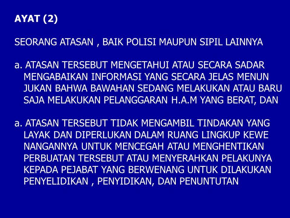 AYAT (2) SEORANG ATASAN, BAIK POLISI MAUPUN SIPIL LAINNYA a.ATASAN TERSEBUT MENGETAHUI ATAU SECARA SADAR MENGABAIKAN INFORMASI YANG SECARA JELAS MENUN