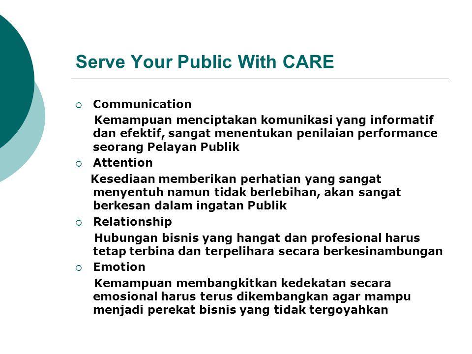 Serve Your Public With CARE  Communication Kemampuan menciptakan komunikasi yang informatif dan efektif, sangat menentukan penilaian performance seor